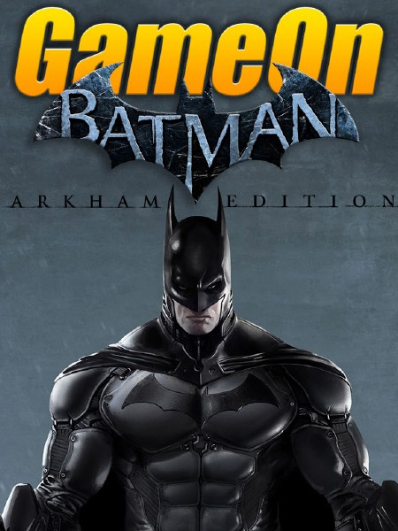 The GameOn Magazine - Free Special Editions Batman: Arkham Special Edition