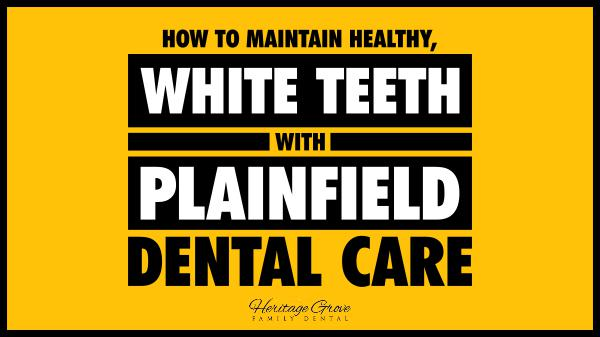 How to Maintain Healthy, White Teeth with Plainfield Dental Care White Teeth with Plainfie