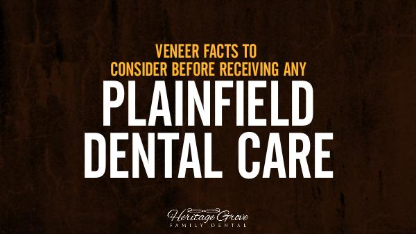 Plainfield Dental Care Veneer Facts To Consider