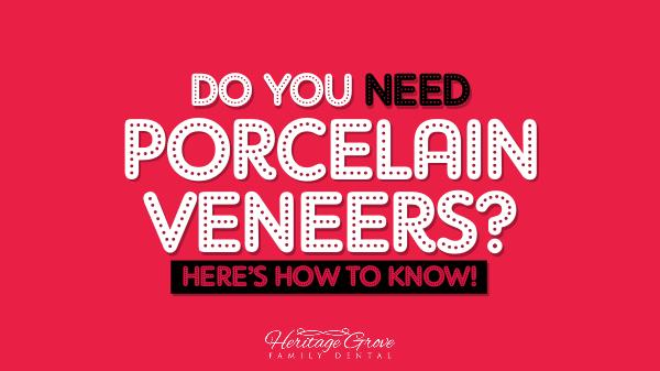 Porcelain Veneers Plainfield il Do You Need Porcelain Veneers? Here's How To Know!