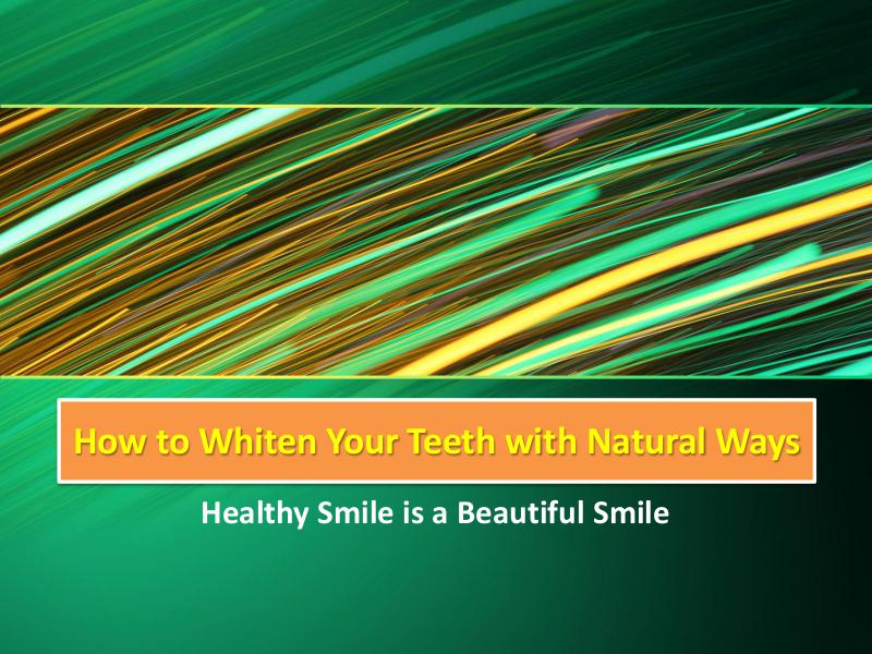 How to Whiten Your Teeth with Natural Ways How to Whiten Your Teeth with Natural Ways