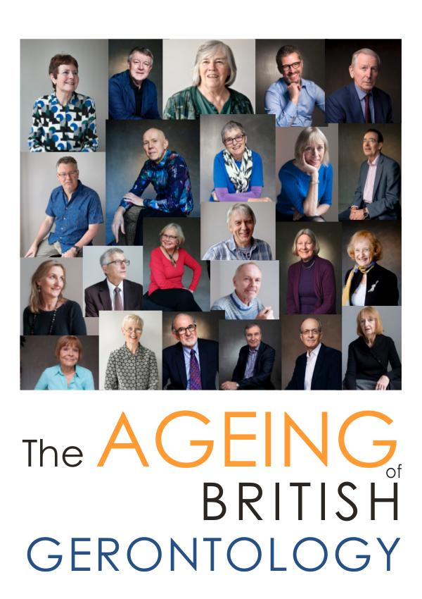 THE AGEING OF BRITISH GERONTOLOGY LEARNING FROM THE PAST TO INFORM THE FUTURE