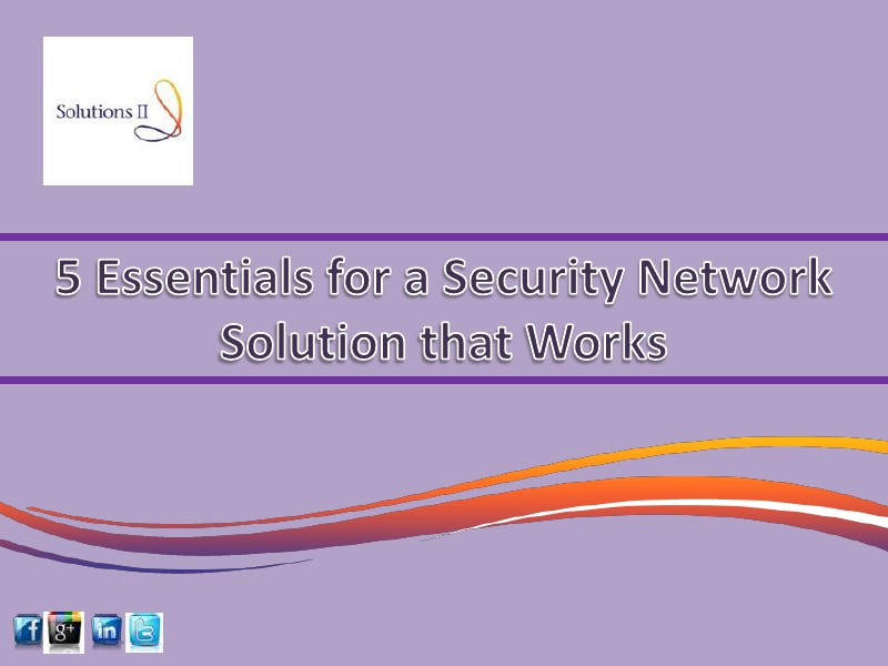 5 Essentials for a Security Network Solution that Works Dec. 2014