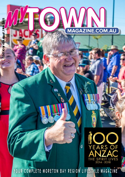 My Town Magazine, Discover Queensland Edition 29th APRIL 2015 ANZAC Day Special Edition 58