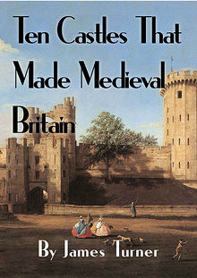 Ten Castles that Made Medieval Britain