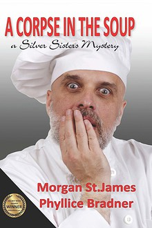 """EXCERPTS FROM the SILVER SISTERS MYSTERY """"A CORPSE IN THE SOUP"""""""