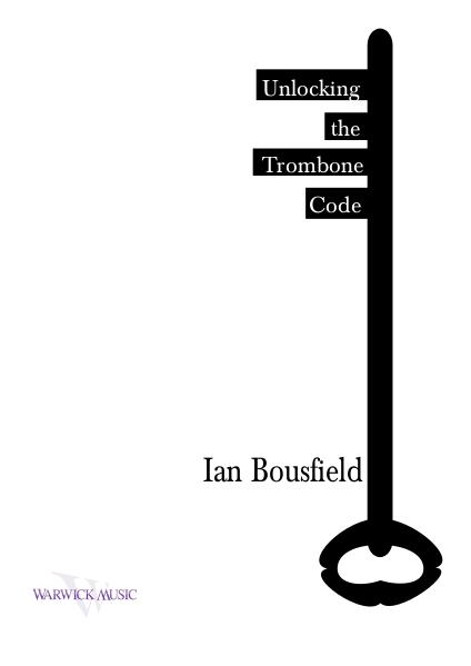 Ian Bousfield: Unlocking the Trombone Code Ian Bousfield