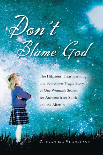 Don't Blame God by Alexandra Shankland by Alexandra Shankland