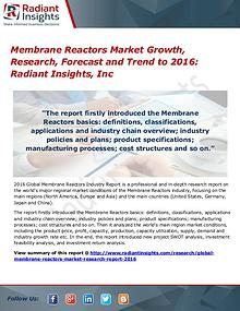 Membrane Reactors Market Growth, Research, Forecast and Trend to 2016