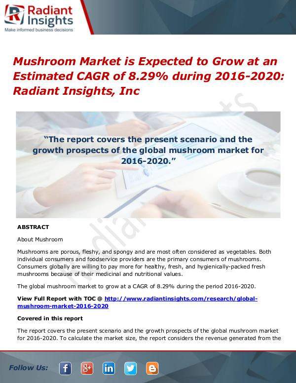 Mushroom Market is Expected to Grow at an Estimated CAGR of 8.29% Mushroom Market 2016-2020