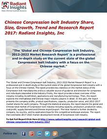 Chinese Conpression Bolt Industry Share, Size, Growth, Trend 2017