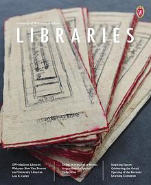 University of Wisconsin-Madison Libraries Magazine