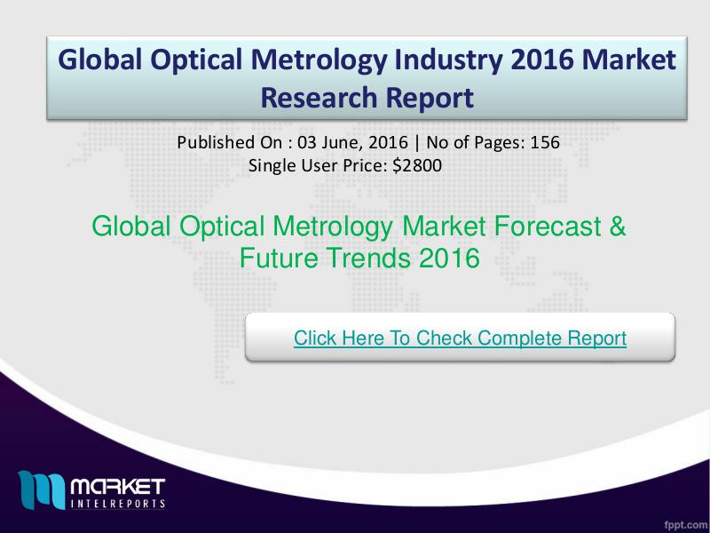 Global Optical Metrology Market Share & Size 2016 Global Optical Metrology
