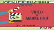 Overview & Importance Of Videos In Marketing : VCM Interactive