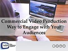 Commercial Video Production - Way to Engage with Your Audiences
