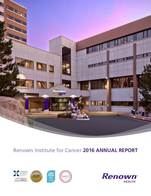 Cancer Annual Report 2016 Renown Institute for Cancer 2016 Annual Report