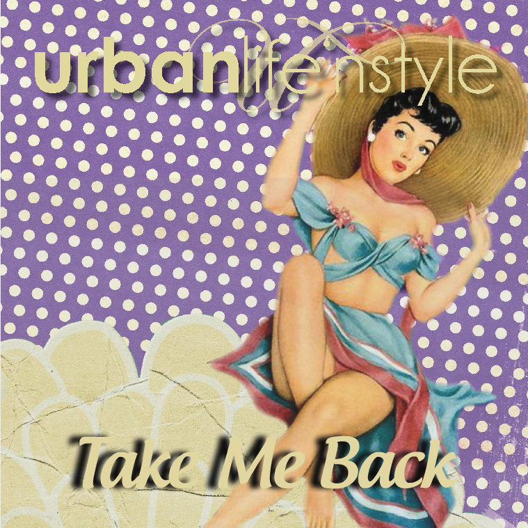 URBAN LIFE 'N STYLE NOVEMBER 2016  |  TAKE ME BACK