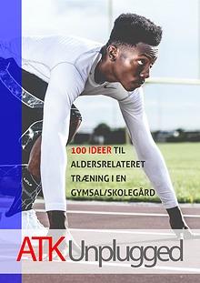 ATK Unplugged - 100 ideer til aldersrelateret træning i gymnastiksal