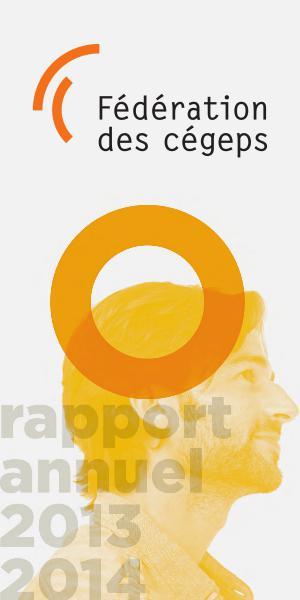 Rapport annuel de la Fédération des cégeps Fédération des cégeps - Rapport annuel 2013-2014