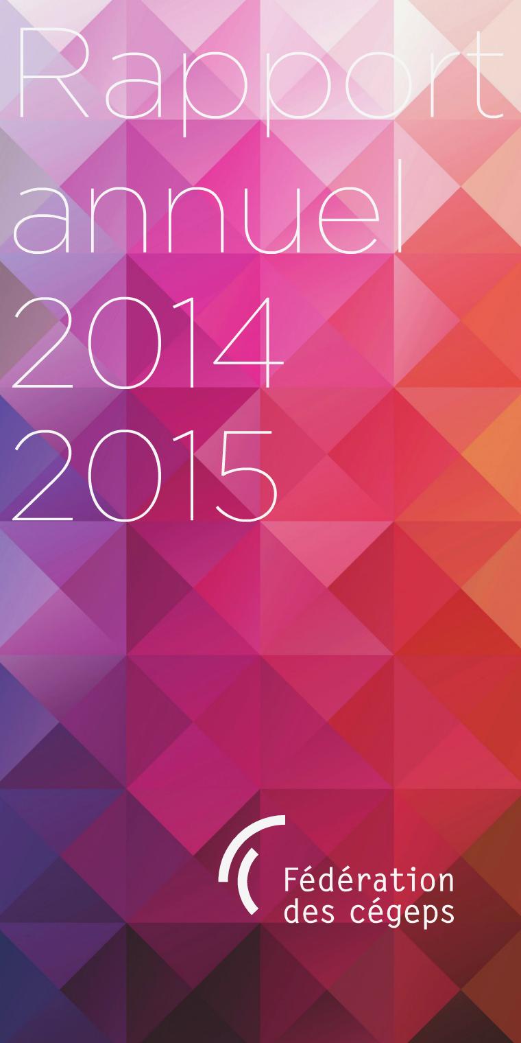 Rapport annuel de la Fédération des cégeps Fédération des cégeps - Rapport annuel 2014-2015