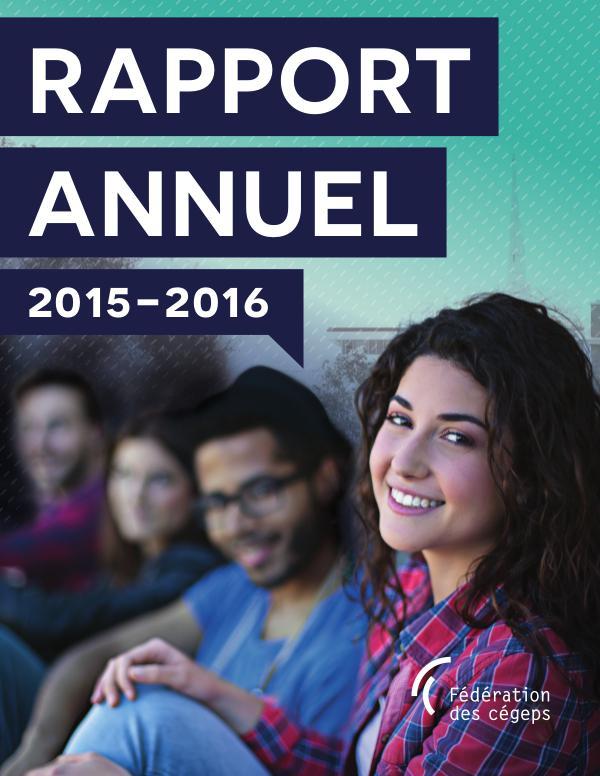 Rapport annuel de la Fédération des cégeps Fédération des cégeps - Rapport annuel 2015-2016