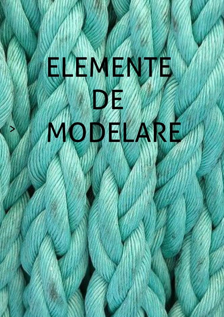 Elemente de modelare Elemente de modelare