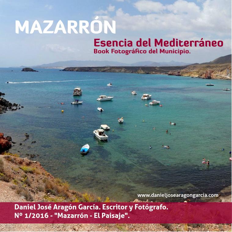 """Daniel José Aragón García. Escritor y Fotógrafo. Nº 1/2016. """"Mazarrón - El Paisaje""""."""