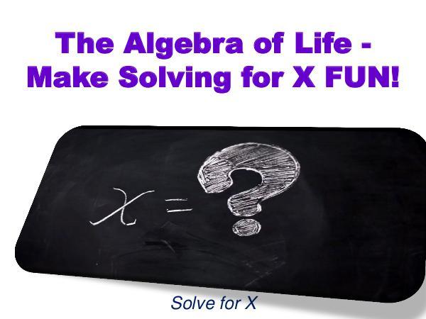 The Algebra of Life - Make Solving for X FUN 1