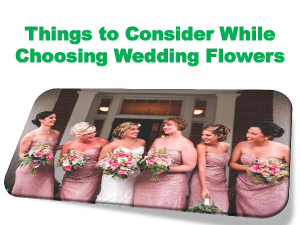 Things to Consider While Choosing Wedding Flowers 1