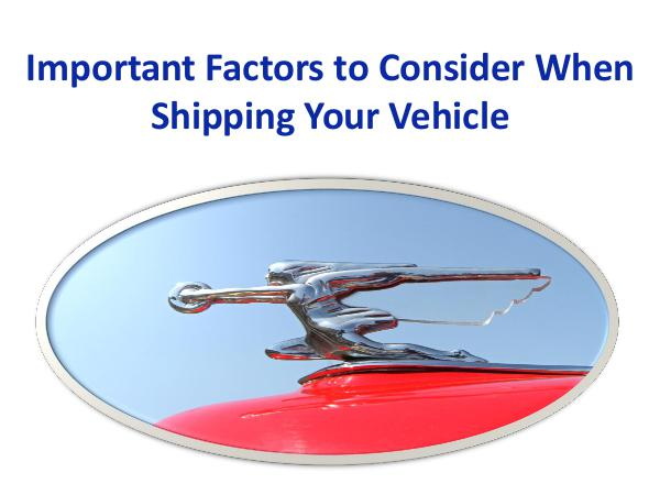 Important Factors to Consider When Shipping Your Vehicle Important Factors to Consider When Shipping Your V
