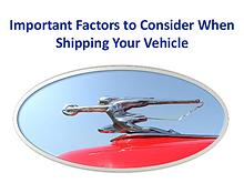 Important Factors to Consider When Shipping Your Vehicle