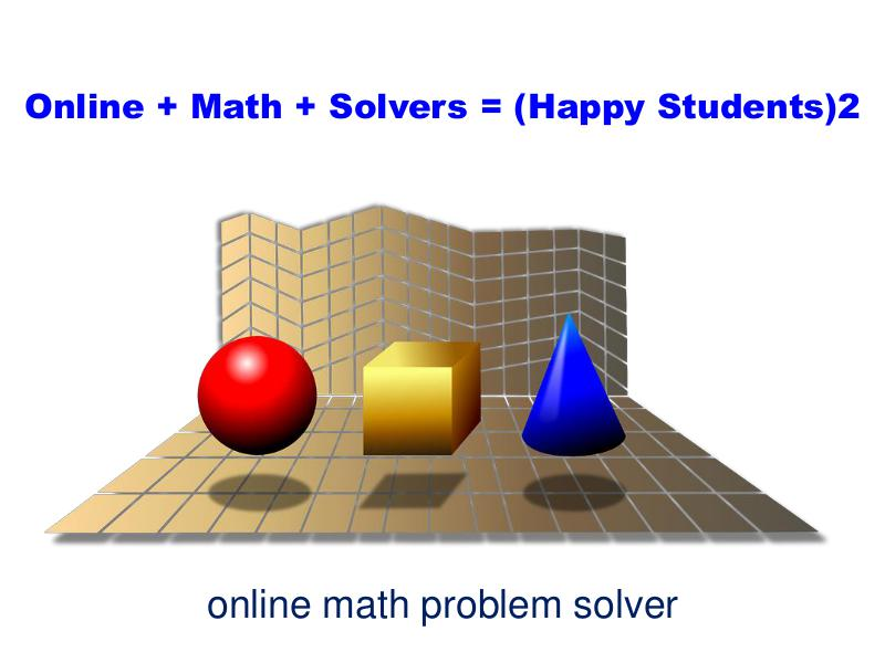 Online + Math + Solvers = (Happy Students)2 Online Math Problem Solver