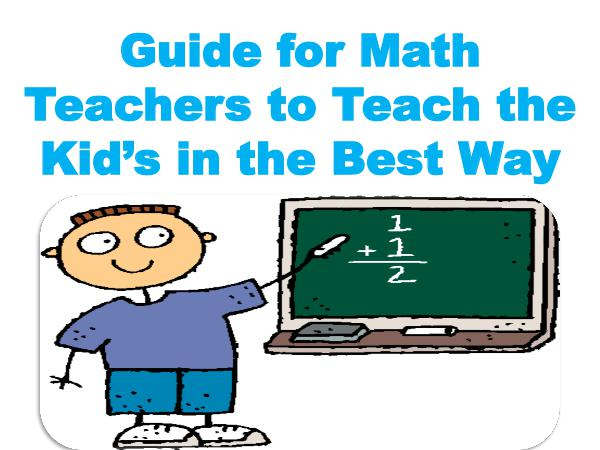Guide for Math Teachers to Teach the Kid's in the Best Way 1