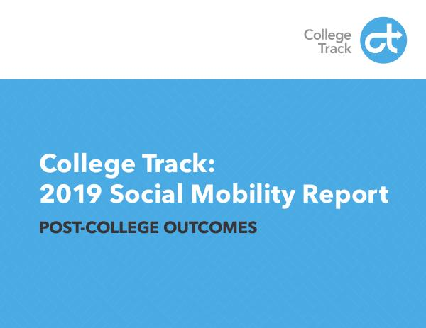 College Track: 2019 Social Mobility Report 2019 Social Mobility Report