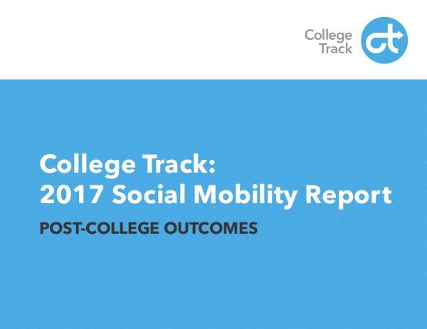 2017 College Track Social Mobility Report 2017 Social Mobility Report