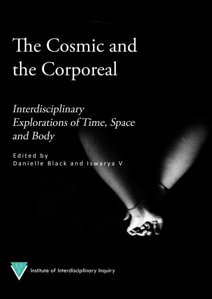 The Cosmic and the Corporeal: Interdisciplinary Explorations Interdisciplinary Explorations of Time, Space and