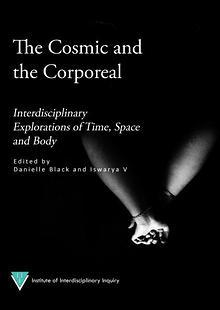 The Cosmic and the Corporeal: Interdisciplinary Explorations