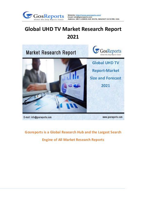 Global UHD TV Market Research Report 2021 Global UHD TV Market Research Report 2021