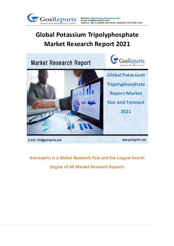 Gosreports New Report of Global Potassium Tripolyphosphate Report-Mar Global Potassium Tripolyphosphate Report-Market Si