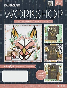 Kaisercraft July 2018 Workshop Magazine