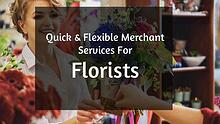 Quick & Flexible Merchant Services For  Florists