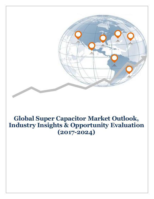 ICT & Electronics Global Super Capacitor Market Outlook