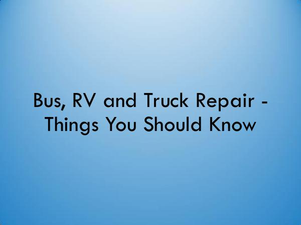 Mobile Truck Services Bus, RV and Truck Repair - Things You Should Know