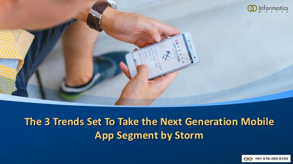 Informatics matrix The 3 Trends Set To Take the Next Generation Mobil