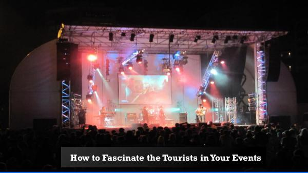 How You Can Fascinate the Tourists in Your Events How to Fascinate the Tourists in Your Events