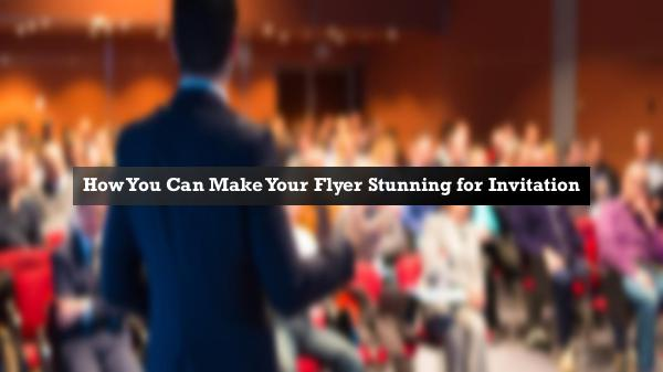 My first Magazine How You Can Make Your Flyer Stunning for Invitatio