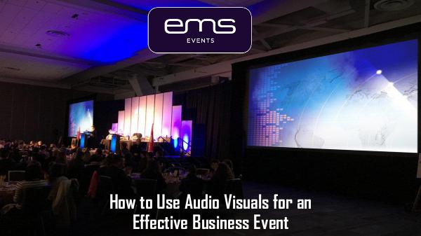 How to Use Audio Visuals for an Effective Business Event How to Use Audio Visuals for an Effective Business
