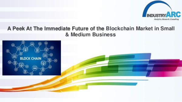 Blockchain Market in Small & Medium Business: Blockchain Market in Small & Medium Business