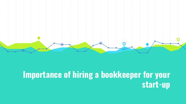 Importance of hiring a bookkeeper for your start-up Importance of hiring a bookkeeper for your start-u