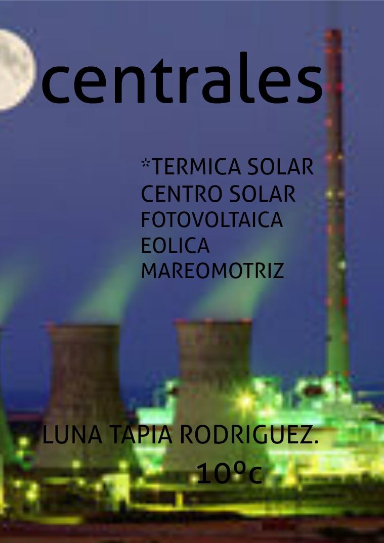 centrales térmicas solar, solar fotovoltaica, eólica, mareomotriz. cE